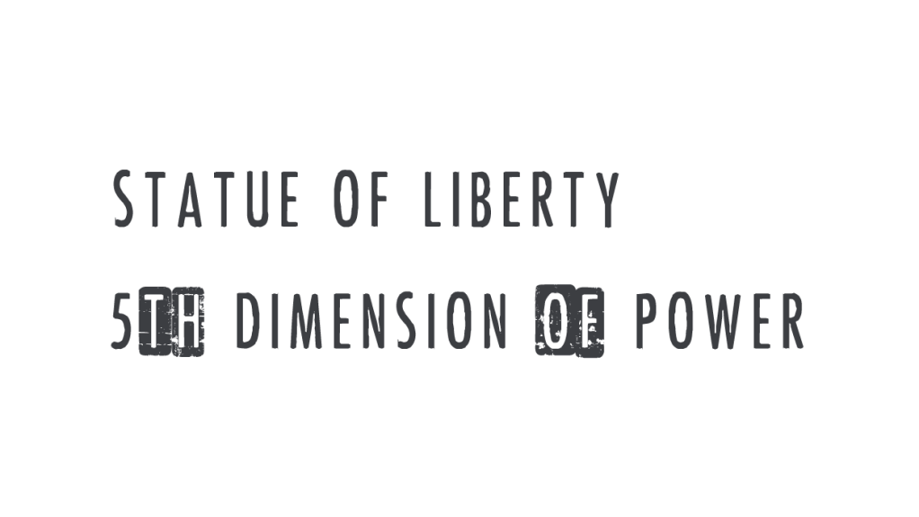 Statue of Liberty, 5th Dimension of power